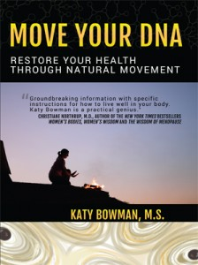 Move-Your-DNA by Katy Bowman (Propriometrics Press, 2014)